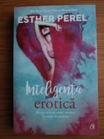 Esther Perel - Inteligenta erotica. Reconcilierea vietii erotice cu viata de familie