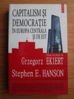 Anticariat: Grzegorz Ekiert - Capitalism si democratie in Europa Centrala si de Est
