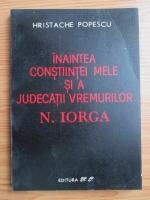 Anticariat: Hristache Popescu - Inaintea constiintei mele si a judecatii vremurilor. Nicolae Iorga