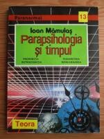Anticariat: Ioan Mamulas - Parapsihologia si timpul