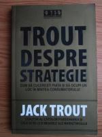 Anticariat: Jack Trout - Trout despre strategie. Cum sa cuceresti piata si sa ocupi un loc in mintea consumatorului