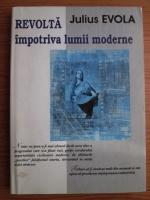 Julius Evola - Revolta impotriva lumii moderne