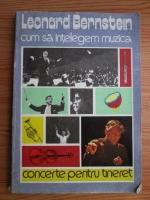 Leonard Bernstein - Cum sa intelegem muzica. Concerte pentru tineret