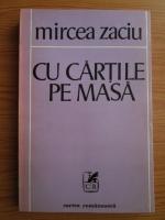 Anticariat: Mircea Zaciu - Cu cartile pe masa