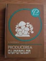 Anticariat: Nicolae Mateescu - Producerea ciupercilor