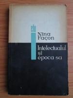Anticariat: Nina Facon - Intelectualul si epoca sa