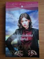 Anticariat: Nora Roberts - Indragostindu-ma de Rachel