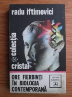 Anticariat: Radu Iftimovici - Ore fierbinti in biologia contemporana