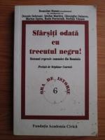 Anticariat: Romulus Rusan - Sfarsiti odata cu trecutul negru. Sistemul represiv comunist din Romania