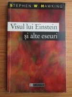 Stephen W. Hawking - Visul lui Einstein si alte eseuri