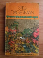 Anticariat: Stig Dagerman - Urme de pasi sub apa