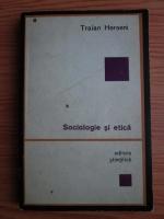 Anticariat: Traian Herseni - Sociologie si etica