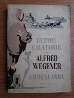 Anticariat: Ultima calatorie a lui Alfred Wegener in Groenlanda