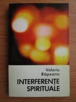 Anticariat: Valeriu Rapeanu - Interferente spirituale