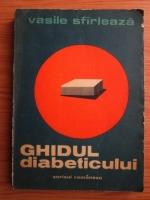 Anticariat: Vasile Sfarleaza - Ghidul diabeticului