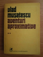 Vlad Musatescu - Aventuri aproximative (volumul 2)