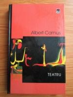 Albert Camus - Teatru. Caligula. Neintelegerea. Starea de asediu. Cei drepti. Rascoala in Asturii