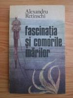 Anticariat: Alexandru Retinschi - Fascinatia si comorile marilor