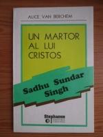 Alice van Berchem - Un martor al lui Cristos: Sadhu Sundar Singh