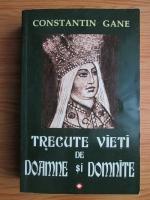 Anticariat: Constantin Gane - Trecute vieti de doamne si domnite (volumul 1)