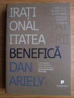 Anticariat: Dan Ariely - Irationalitatea benefica. Avantajele neasteptate ale sfidarii logicii la serviciu si acasa
