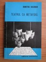 Anticariat: Dumitru Solomon - Teatrul ca metafora