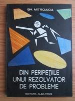 Anticariat: Gh. Mitroaica - Din peripetiile unui rezolvator de probleme