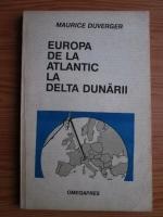 Maurice Duverger - Europa de la Atlantic la Delta Dunarii