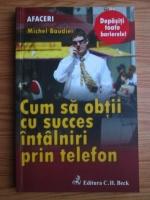 Michel Baudier - Cum sa obtii cu succes intalniri prin telefon