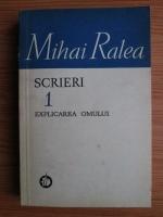 Anticariat: Mihai Ralea - Scrieri. Explicarea omului (Volumul 1)