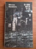 Anticariat: Mircea Nedelciu - Si ieri va fi o zi
