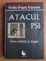 Ovidiu Dragos Argesanu - Atacul PSI. Intre stiinta si magie