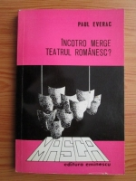 Anticariat: Paul Everac - Incotro merge teatrul romanesc?