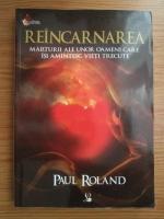 Paul Roland - Reincarnarea. Marturii ale unor oameni care isi amintesc vieti trecute