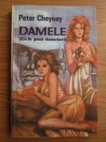 Peter Cheyney - Damele (Ce le pasa damelor)
