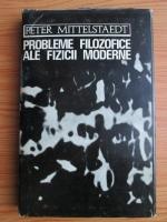 Anticariat: Peter Mittelstaedt - Probleme filozofice ale fizicii moderne