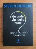 Steven Johnson - De unde vin ideile bune: istoria naturala a inovatiei