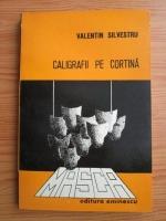 Anticariat: Valentin Silvestru - Caligrafii pe cortina