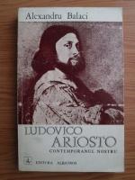Anticariat: Alexandru Balaci - Ludovico Ariosto, contemporanul nostru