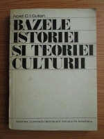 Constantin Ionescu Gulian - Bazele istoriei si teoriei culturii