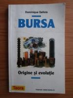 Anticariat: Dominique Gallois - Bursa. Origine si evolutie
