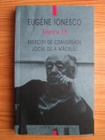 Anticariat: Eugene Ionesco - Teatru. Volumul 9: Exercitii de conversatie si pronuntie franceza pentru studentii americani; Jocul de-a macelul