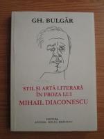 Anticariat: Gh. Bulgar - Stil si arta literara in proza lui Mihail Diaconescu