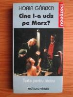 Horia Garbea - Cine l-a ucis pe Marx?