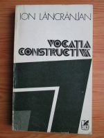 Anticariat: Ion Lancranjan - Vocatia constructiva