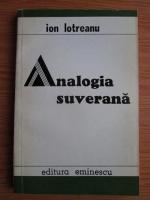 Anticariat: Ion Lotreanu - Analogia suverana