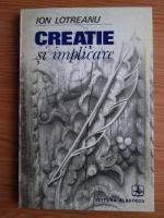 Anticariat: Ion Lotreanu - Creatie si implicare