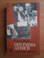 Karen Blixen - Din inima Africii