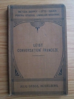 Ludovic Leist - Conversatiuni franceze. Nou conductor metodic pentru a invata a vorbi frantuzeste (1907)