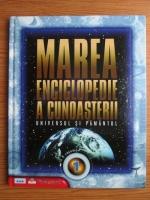 Anticariat: Marea enciclopedie a cunoasterii in 6 volume. Volumul 1: Universul si Pamantul